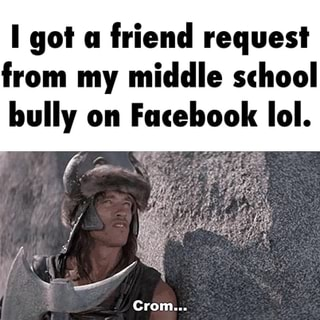 I goi a, friend request, from my middle school, bully on, Facebook IoI