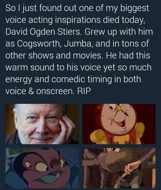 So Ijust Found Out One Of My Biggest Voice Acting Inspirations Died Today David Ogden Stiers Grew Up With Him As Cogsworth Jumba And In Tons Of Other Shows And Movies He