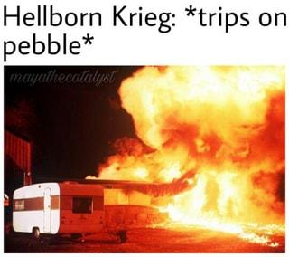 Hellborn Krieg: *trips on pebbIe* - iFunny :)