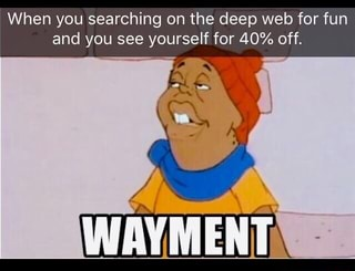 When you searching on the deep web for fun - iFunny :)