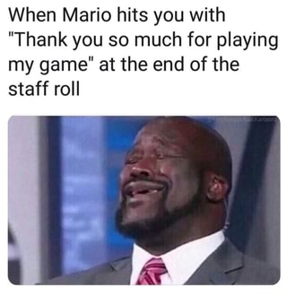 When Mario Hits You With Thank You So Much For Playing My Game