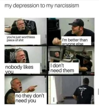 My depression to my narcissism - iFunny :)