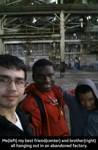 Me(Ieft) my best friend(center) and brother(right) all hanging out