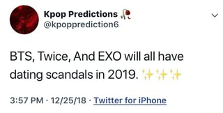 BTS, Twice, And EXO will all have dating scandals in 2019  3:57 PM