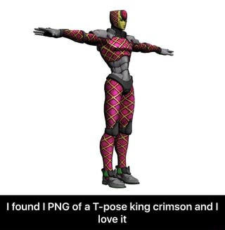 Lfound I PNG of a T-pose king crimson and I love it - I