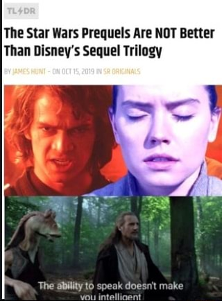 The Star Wars Prequels Are Not Better Than Disney S Sequel Trilogy Ifunny