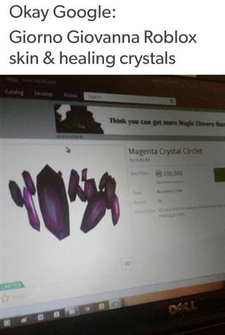 Okay Google Giorno Giovanna Roblox Skin Healing Crystals