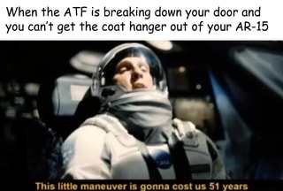 When The Atf Is Breaking Down Your Door And You Can T Get The Coat Hanger Out Of Your Ar 15 This Little Maneuver Is Gonna Cost Us 51 Vears Ifunny