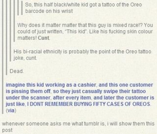 So, this half DIack/White kid got a tattoo ofthe Oreo