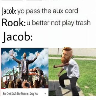 Jacob Yo Pass The Aux Cord Rook Better Not Play Trash Jacob Far Cry 5 Ost The Platters Only You Ifunny