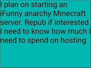 Iplan on starting an iFunny anarchy Minecraft server  Repub if