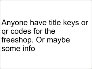 Anyone have title keys or qr codes for the freeshop  Or