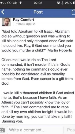 God told Abraham to kill Isaac  Abraham did so without