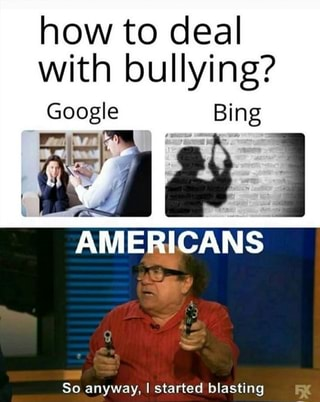 How to deal with bullying? AMERICANS So anyway, I started ...