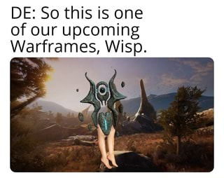 DE: So this is one of our upcoming Warframes, Wisp  - iFunny :)
