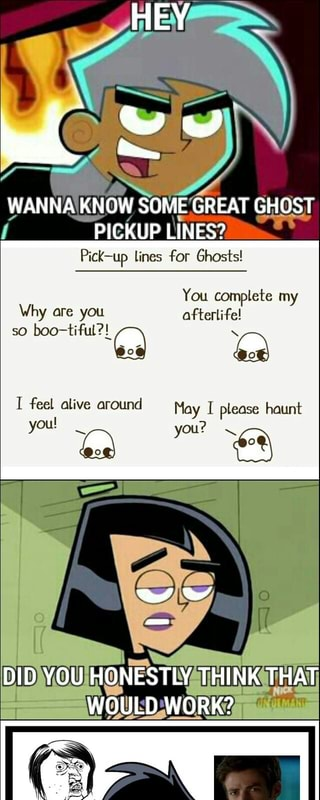 WANNA KNOW SOME GREAT GHOST I PIGKUP LINES? ' I Pick-up