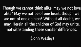 Though we cannot think alike, may we not love alike? May we
