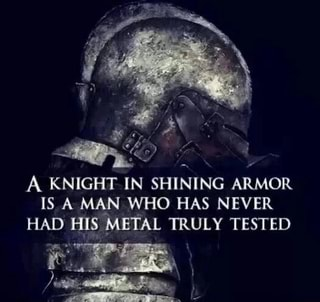 A knight in shining armour has never