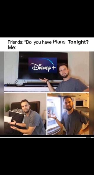 Friends Do You Have Plans Tonight Ifunny