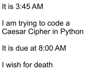 It is 3:45 AM I am trying to code a Caesar Cipher in Python It is