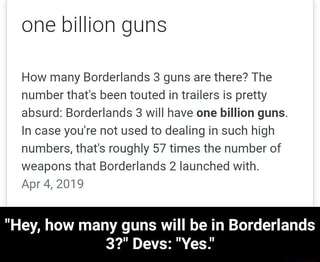 One billion guns How many Borderlands 3 guns are there? The