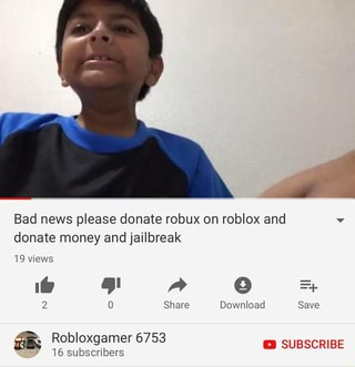 How To Donate Robux On Mobile Bad News Please Donate Robux On Roblox And V Donate Money And Jailbreak 19views 2 O Share Download Save Ifunny