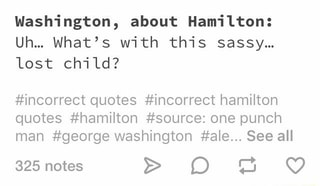 """Washington, about Hamilton: Uhm what\'s with this sassy"""" lost ..."""