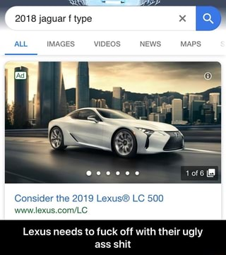 Lexus needs to fuck off with their ugly ass shit - iFunny :)