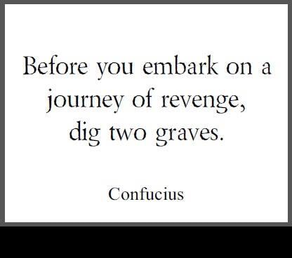Before You Embark On A Journey Of Revenge Dig Two Graves