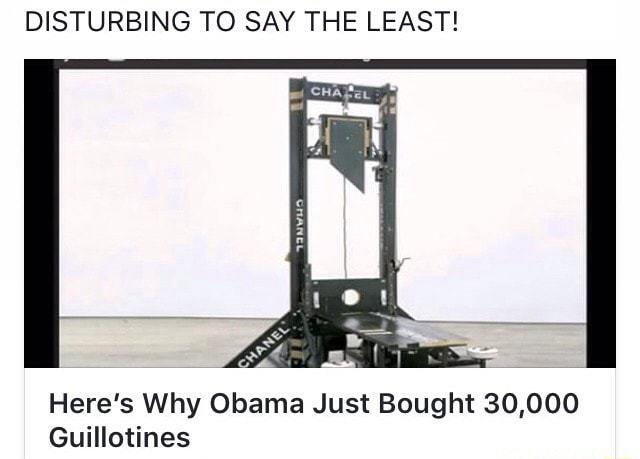 DISTURBING TO SAY THE LEAST! Here's Why Obama Just Bought 30,000 Guillotines  - iFunny :)