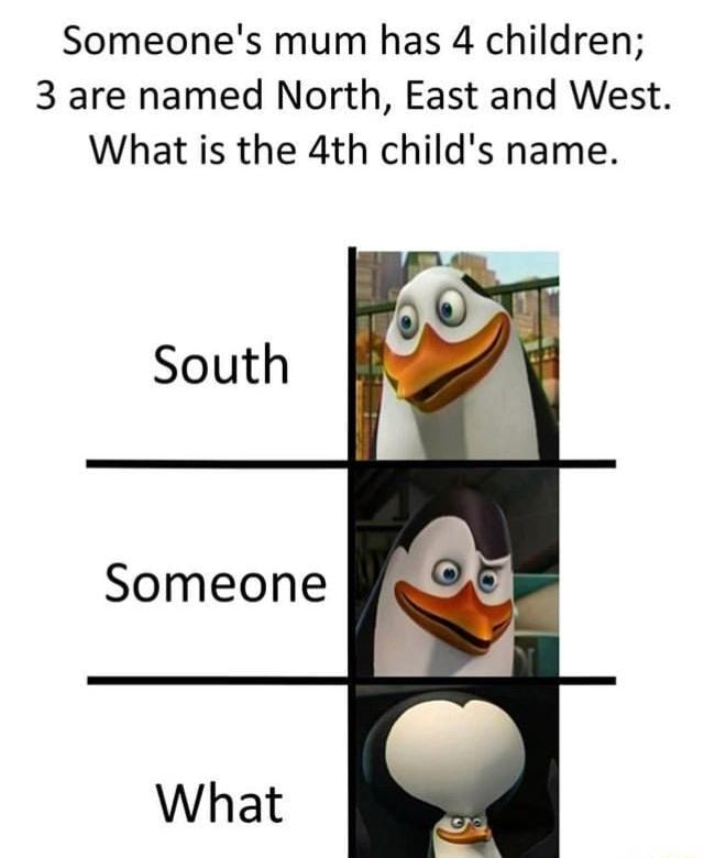 Someone S Mum Has 4 Children 3 Are Named North East And West What Is The 4th Child S Name Ifunny