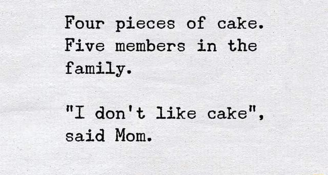 """Five members in the family. """"I don't like cake"""", said Mom. - iFunny :)"""