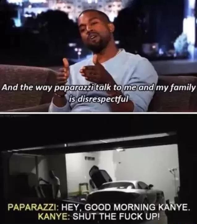 Paparazzi Hey Good Morning Kanye Shut The Fuck Up Ifunny