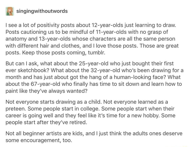 A Singingwithoutwords I See Lot Of Positivity Posts About 12 Year Olds Just Learning To Draw Cautioning Us Be Mindful 11 With No Grasp Anatomy And 13 Whose Characters
