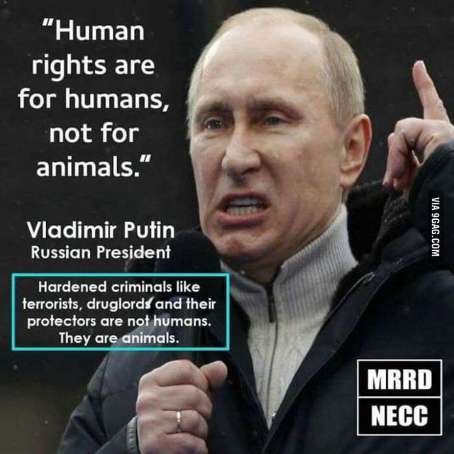 Human Rights Are For Humans Not For Animals Vladimir Putin Russian President Hardened Criminals Like Lerrovisb Druglordlund Their Wua Svsa Via Ifunny