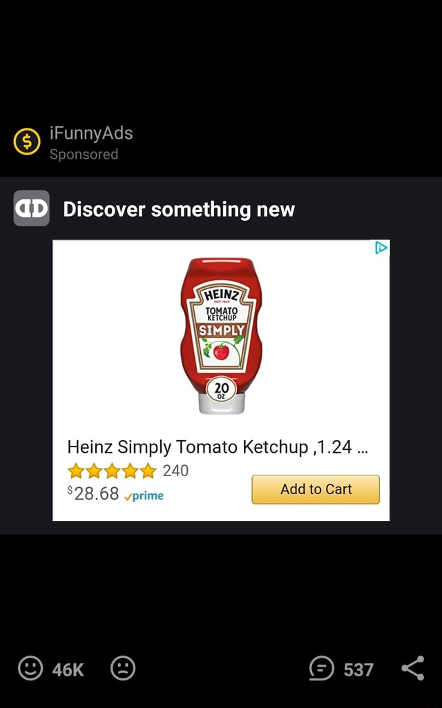 ifunnyads sponsored gd discover something new meinz tomato ketchup simply  heinz simply tomato ketchup ,1.24 240 28 68 prime add to cart 537 - ifunny  :)  ifunny