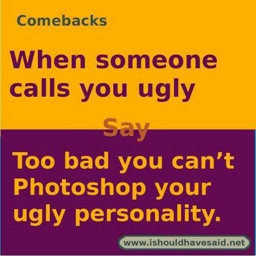 Comebacks you re ugly Mean Comebacks