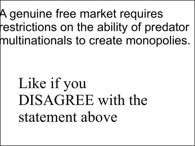 A Genuine Free Market Requires Restrictions The Ability Of Predator Multinationals To Create Monopolies Like If You Disagree With The Statement Above Ifunny