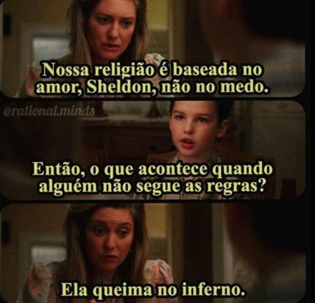 """Res religião é é baseada no """"amor, Sheldon; não no medo. Então, o que  acontece quando alguém não segue I as regras? Ela queima'no inferno. -  iFunny :)"""
