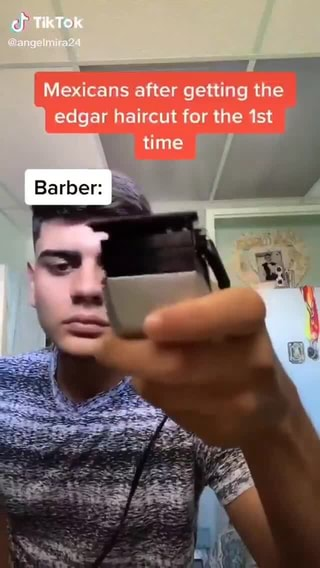 Tiktok Mexicans After Getting The Edgar Haircut For The Time Barber Ifunny If you have very straight hair, this might prove a very popular idea. tiktok mexicans after getting the edgar